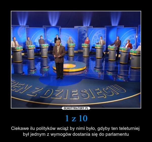 1 z 10 – Ciekawe ilu polityków wciąż by nimi było, gdyby ten teleturniej był jednym z wymogów dostania się do parlamentu