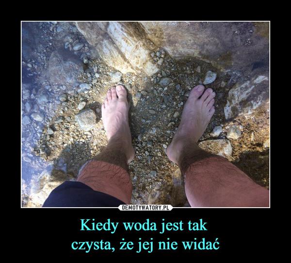 Kiedy woda jest tak czysta, że jej nie widać –