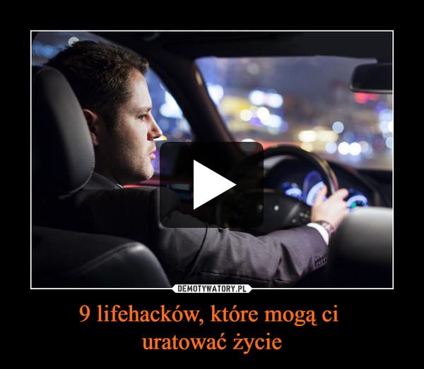 9 lifehacków, które mogą ci uratować życie –