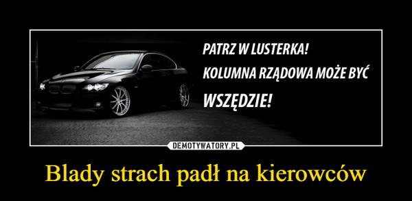 Blady strach padł na kierowców –  PATRZ W LUSTERKA!KOLUMNA RZĄDOWA MOŻE BYĆWSZĘDZIE!