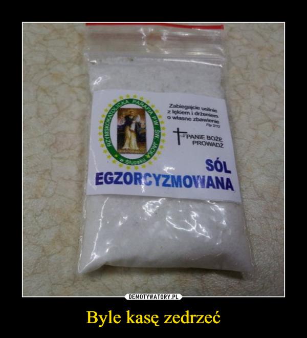 Byle kasę zedrzeć –  sól egzorcyzmowana