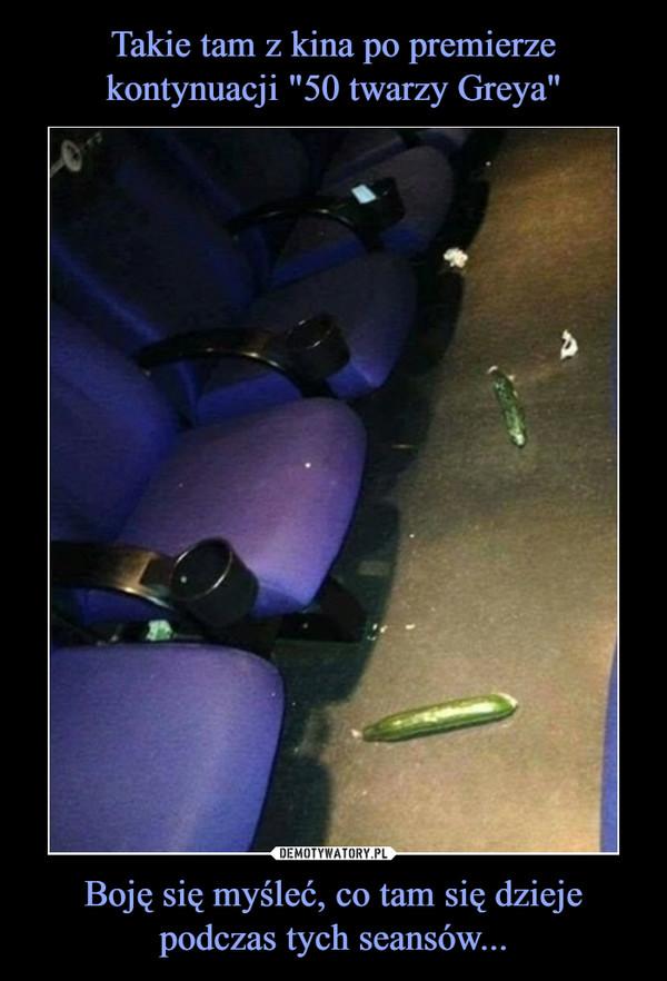Boję się myśleć, co tam się dzieje podczas tych seansów... –  Pozdrawiam koleżanki w kinie po seansie Ciemniejszastrona Greya xd