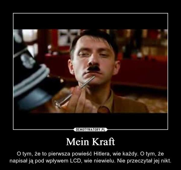 Mein Kraft – O tym, że to pierwsza powieść Hitlera, wie każdy. O tym, że napisał ją pod wpływem LCD, wie niewielu. Nie przeczytał jej nikt.