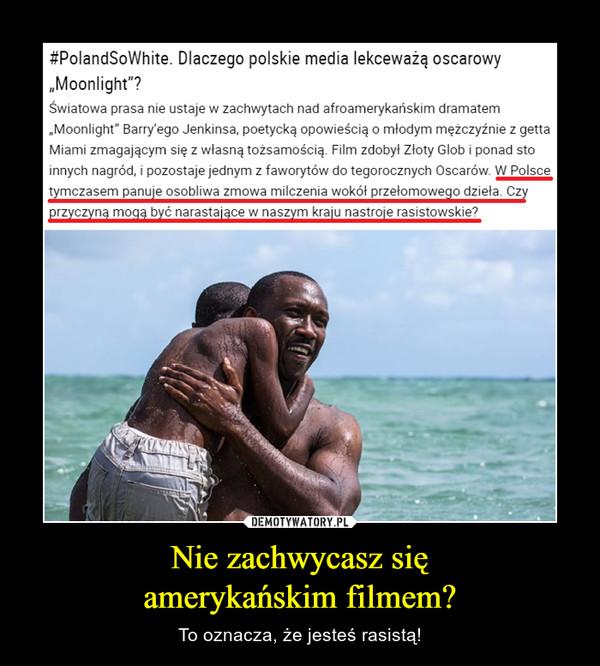 """Nie zachwycasz sięamerykańskim filmem? – To oznacza, że jesteś rasistą! #PolandSoWhite. Dlaczego polskie media lekceważą oscarowy """"Moonlight""""?Światowa prasa nie ustaje w zachwytach nad afroamerykańskim dramatem """"Moonlight"""" Barry'ego Jenkinsa, poetycką opowieścią o młodym mężczyźnie z getta Miami zmagającym się z własną tożsamością. Film zdobył Złoty Glob i ponad sto innych nagród, i pozostaje jednym z faworytów do tegorocznych Oscarów. W Polsce tymczasem panuje osobliwa zmowa milczenia wokół przełomowego dzieła. Czy przyczyną mogą być narastające w naszym kraju nastroje rasistowskie?"""