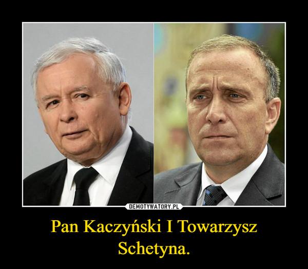 Pan Kaczyński I Towarzysz Schetyna. –