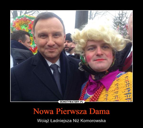 Nowa Pierwsza Dama – Wciąż Ładniejsza NiżKomorowska