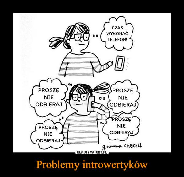 Problemy introwertyków –  CZASWYKONAĆTELEFON! PROSZĘNIE ODBIERAJ