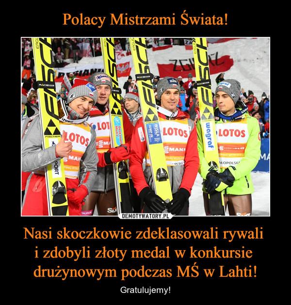 Nasi skoczkowie zdeklasowali rywali i zdobyli złoty medal w konkursie drużynowym podczas MŚ w Lahti! – Gratulujemy!