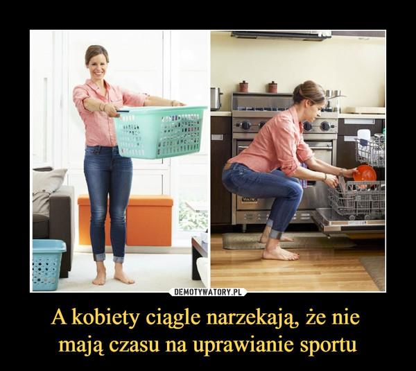 A kobiety ciągle narzekają, że nie mają czasu na uprawianie sportu –
