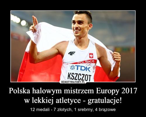 Polska halowym mistrzem Europy 2017 w lekkiej atletyce - gratulacje!