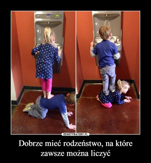 Dobrze mieć rodzeństwo, na które zawsze można liczyć –