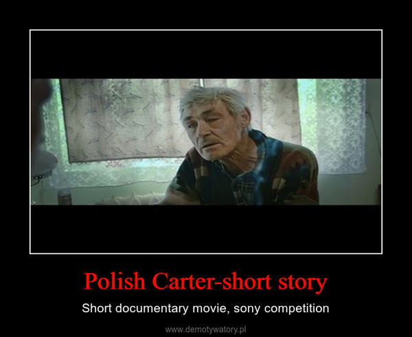Polish Carter-short story – Short documentary movie, sony competition