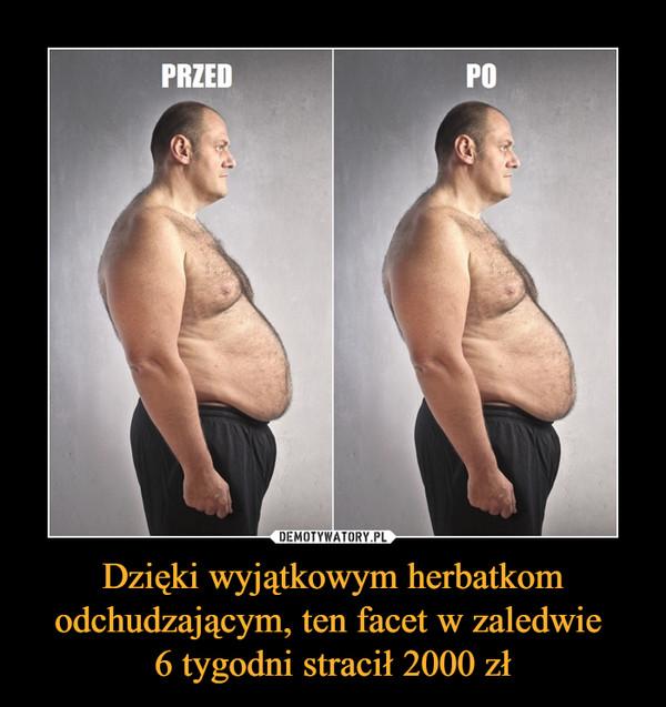 Dzięki wyjątkowym herbatkom odchudzającym, ten facet w zaledwie 6 tygodni stracił 2000 zł –
