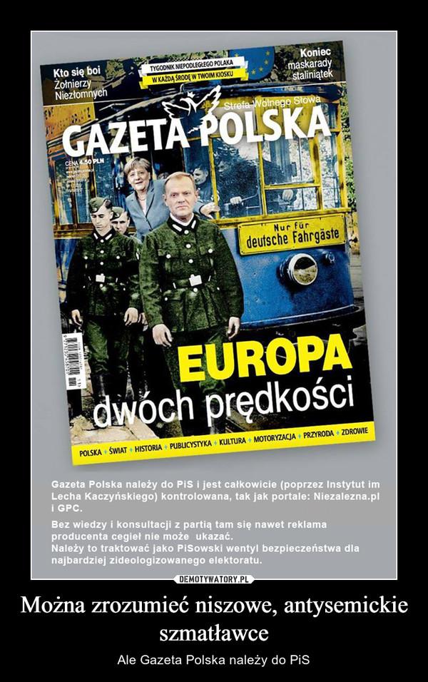 Można zrozumieć niszowe, antysemickie szmatławce – Ale Gazeta Polska należy do PiS