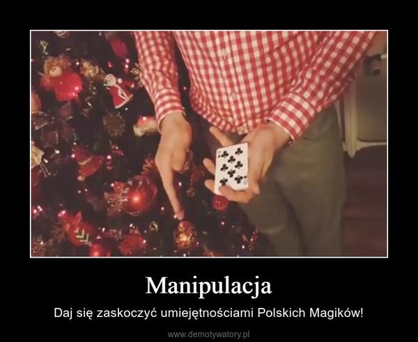 Manipulacja – Daj się zaskoczyć umiejętnościami Polskich Magików!