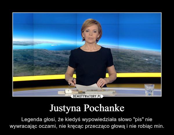"""Justyna Pochanke – Legenda głosi, że kiedyś wypowiedziała słowo """"pis"""" nie wywracając oczami, nie kręcąc przecząco głową i nie robiąc min."""