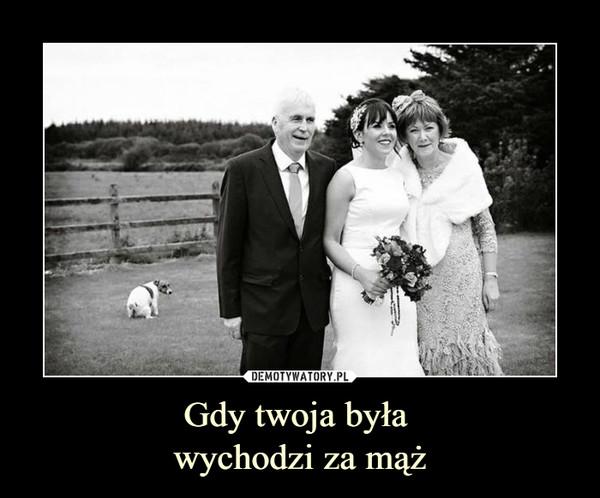 Gdy twoja była wychodzi za mąż –