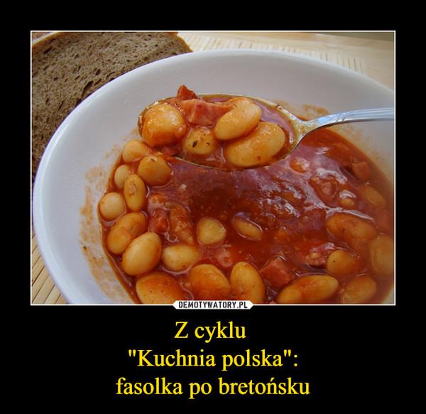 """Z cyklu """"Kuchnia polska"""":fasolka po bretońsku –"""