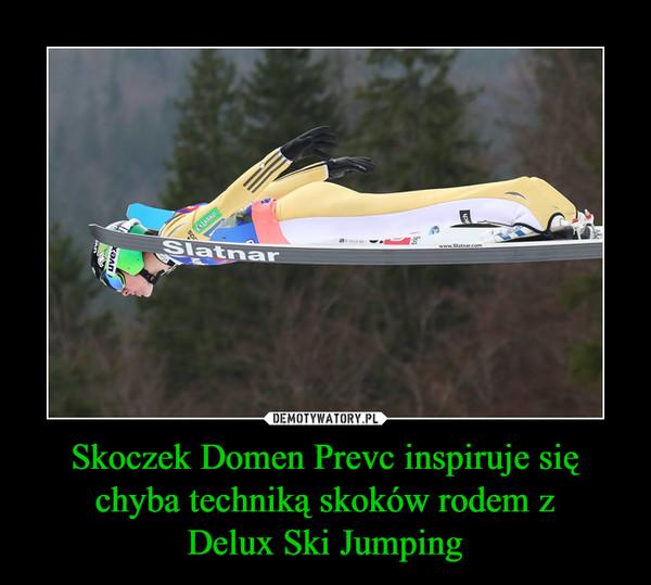 Skoczek Domen Prevc inspiruje się chyba techniką skoków rodem zDelux Ski Jumping –