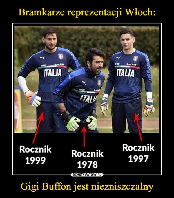 Gigi Buffon jest niezniszczalny –