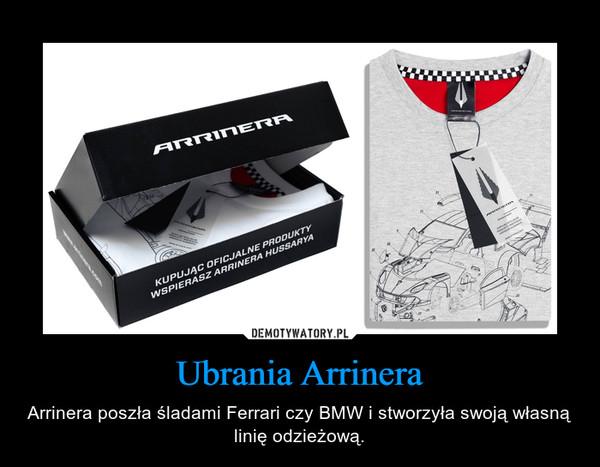 Ubrania Arrinera – Arrinera poszła śladami Ferrari czy BMW i stworzyła swoją własną linię odzieżową.