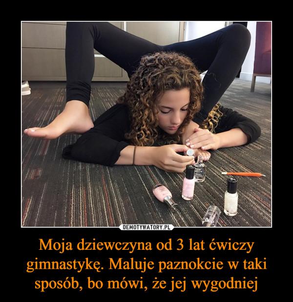 Moja dziewczyna od 3 lat ćwiczy gimnastykę. Maluje paznokcie w taki sposób, bo mówi, że jej wygodniej –