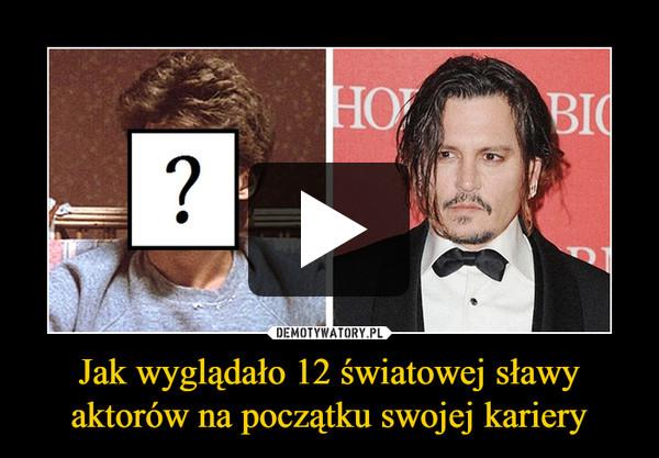 Jak wyglądało 12 światowej sławy aktorów na początku swojej kariery –