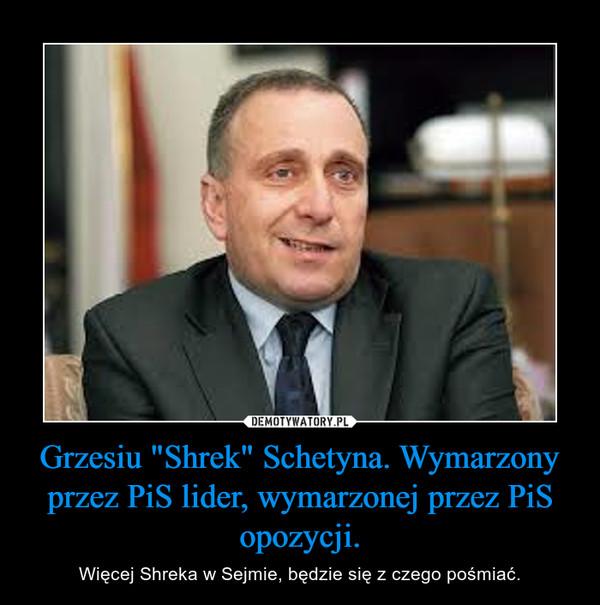 """Grzesiu """"Shrek"""" Schetyna. Wymarzony przez PiS lider, wymarzonej przez PiS opozycji. – Więcej Shreka w Sejmie, będzie się z czego pośmiać."""