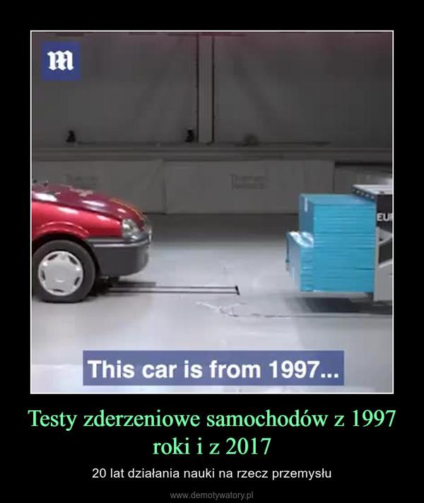 Testy zderzeniowe samochodów z 1997 roki i z 2017 – 20 lat działania nauki na rzecz przemysłu