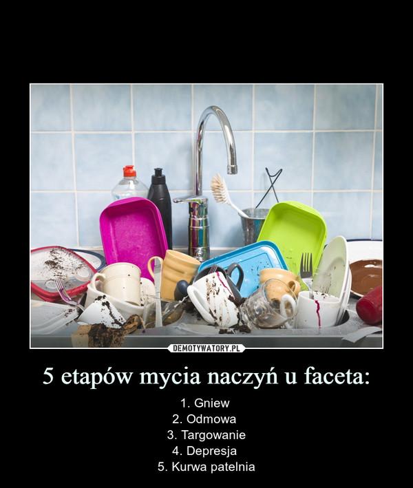 5 etapów mycia naczyń u faceta: – 1. Gniew 2. Odmowa 3. Targowanie4. Depresja 5. Kurwa patelnia