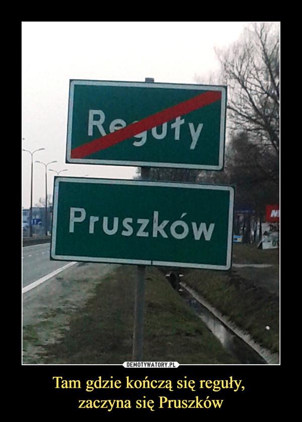 Tam gdzie kończą się reguły, zaczyna się Pruszków –  Reguły Pruszków