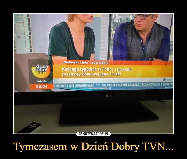 """Tymczasem w Dzień Dobry TVN... –  """"Niebieska linia"""" znów działaKażdego tygodnia w Polsce z powodu przemocy domowej giną 3 Polki"""