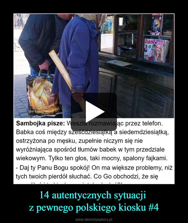 14 autentycznych sytuacji z pewnego polskiego kiosku #4 –
