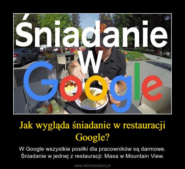 Jak wygląda śniadanie w restauracji Google? – W Google wszystkie posiłki dla pracowników są darmowe. Śniadanie w jednej z restauracji: Masa w Mountain View.