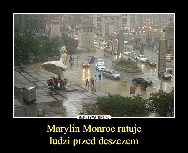 Marylin Monroe ratujeludzi przed deszczem –