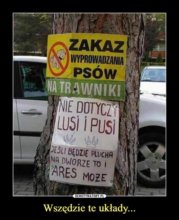 Wszędzie te układy... –  Zakaz wyprowadzania psów na trawniki.Nie dotyczy Lusi i Pusi