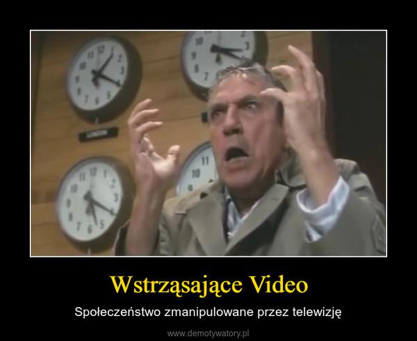 Wstrząsające Video – Społeczeństwo zmanipulowane przez telewizję