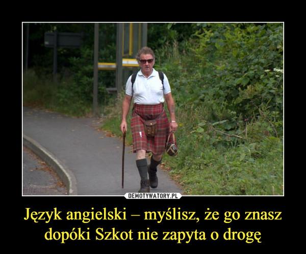 Język angielski – myślisz, że go znasz dopóki Szkot nie zapyta o drogę –