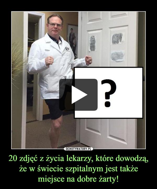 20 zdjęć z życia lekarzy, które dowodzą, że w świecie szpitalnym jest także miejsce na dobre żarty! –