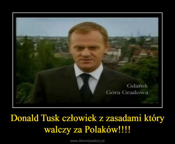 Donald Tusk człowiek z zasadami który walczy za Polaków!!!! –