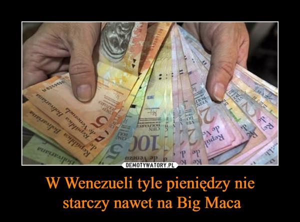 W Wenezueli tyle pieniędzy nie starczy nawet na Big Maca –
