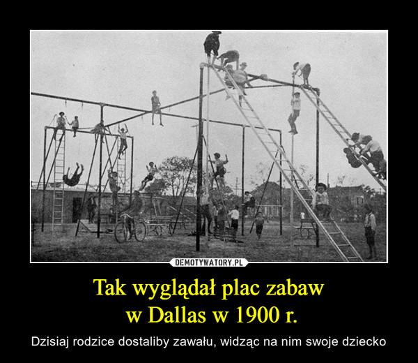 Tak wyglądał plac zabaw w Dallas w 1900 r. – Dzisiaj rodzice dostaliby zawału, widząc na nim swoje dziecko