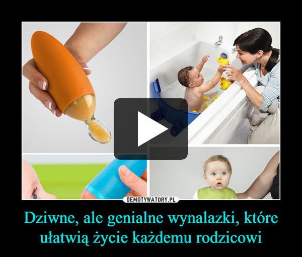 Dziwne, ale genialne wynalazki, które ułatwią życie każdemu rodzicowi –