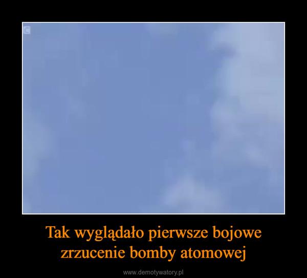 Tak wyglądało pierwsze bojowe zrzucenie bomby atomowej –