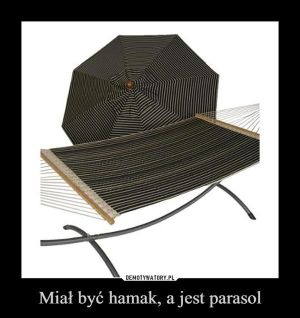Miał być hamak, a jest parasol –