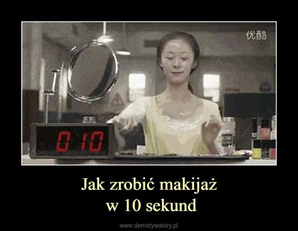 Jak zrobić makijaż w 10 sekund –