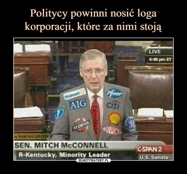 Politycy powinni nosić loga korporacji, które za nimi stoją