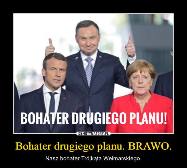 Bohater drugiego planu. BRAWO. – Nasz bohater Trójkąta Weimarskiego.