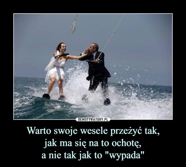 """Warto swoje wesele przeżyć tak, jak ma się na to ochotę, a nie tak jak to """"wypada"""" –"""