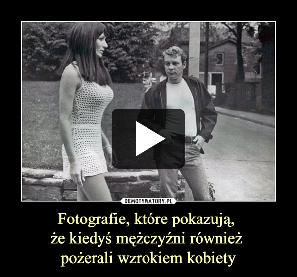 Fotografie, które pokazują, że kiedyś mężczyźni również pożerali wzrokiem kobiety –